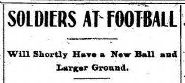 "Newspaper headline reading, ""Soldiers at football. Will shortly have a new ball and larger ground."""
