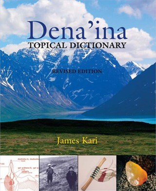 Front cover of Dena'ina Topical Dictionary. Features a mountain, a historic photograph of individuals, and very small photographs of cultural and subsistence items.
